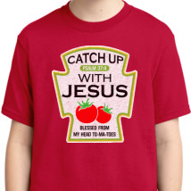 Catch Up With Jesus Youth T Shirt Customoncom