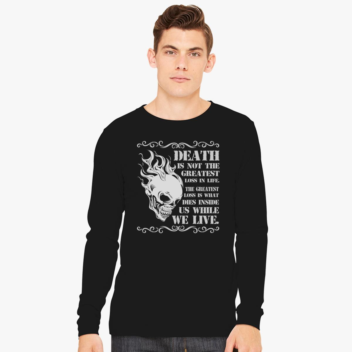 Death Is Not The Greatest Loss In Life Long Sleeve T Shirt