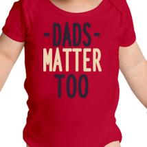 dads matter too baby onesies customon com