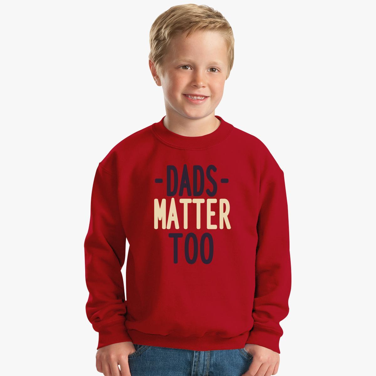 dads matter too kids sweatshirt customon com