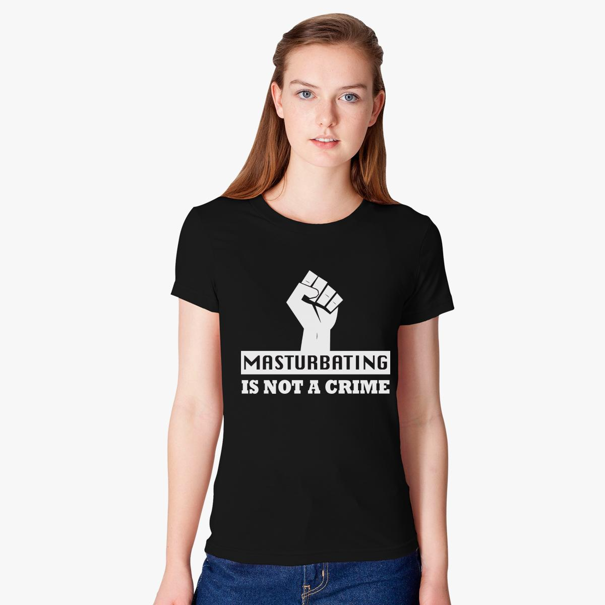 masturbating is not a crime women's t-shirt | customon