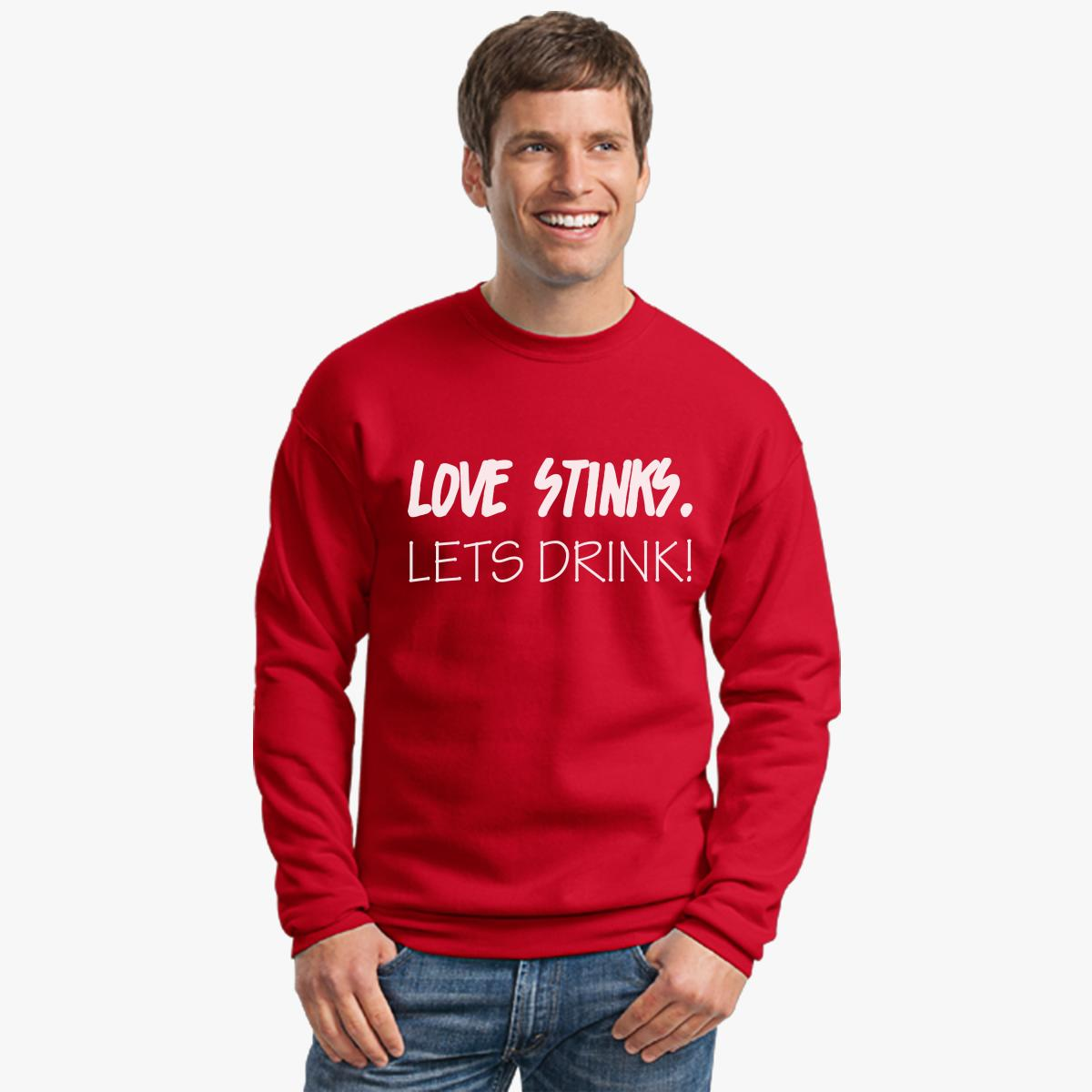 Buy Love Stinks Lets Drink Crewneck Sweatshirt, 333765