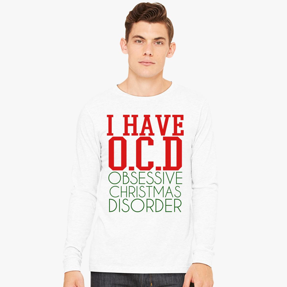 Ocd Obsessive Christmas Disorder Long Sleeve T-shirt | Customon.com