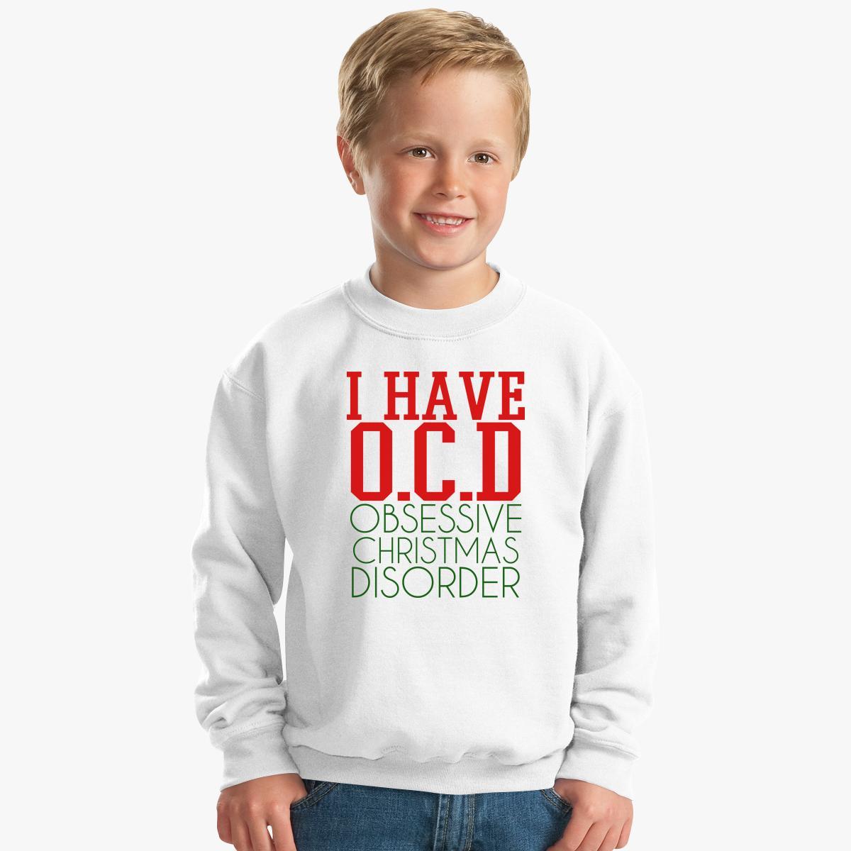 Ocd Obsessive Christmas Disorder Kids Sweatshirt   Customon.com