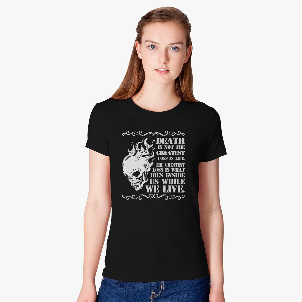Death Is Not The Greatest Loss In Life Womenu0027s T Shirt