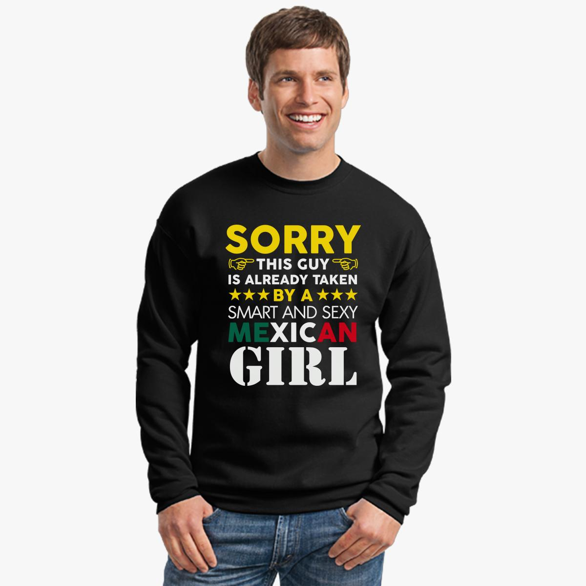 sorry this guy is already takena super hot mexican girl crewneck