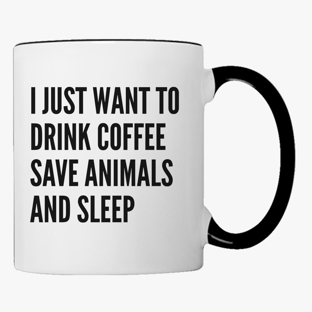 Buy just want drink coffee save animals sleep Coffee Mug, 480520