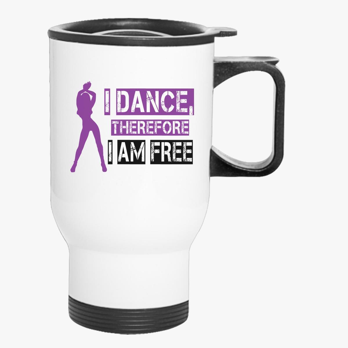 Buy DANCE, THEREFORE AM FREE Travel Mug, 72450